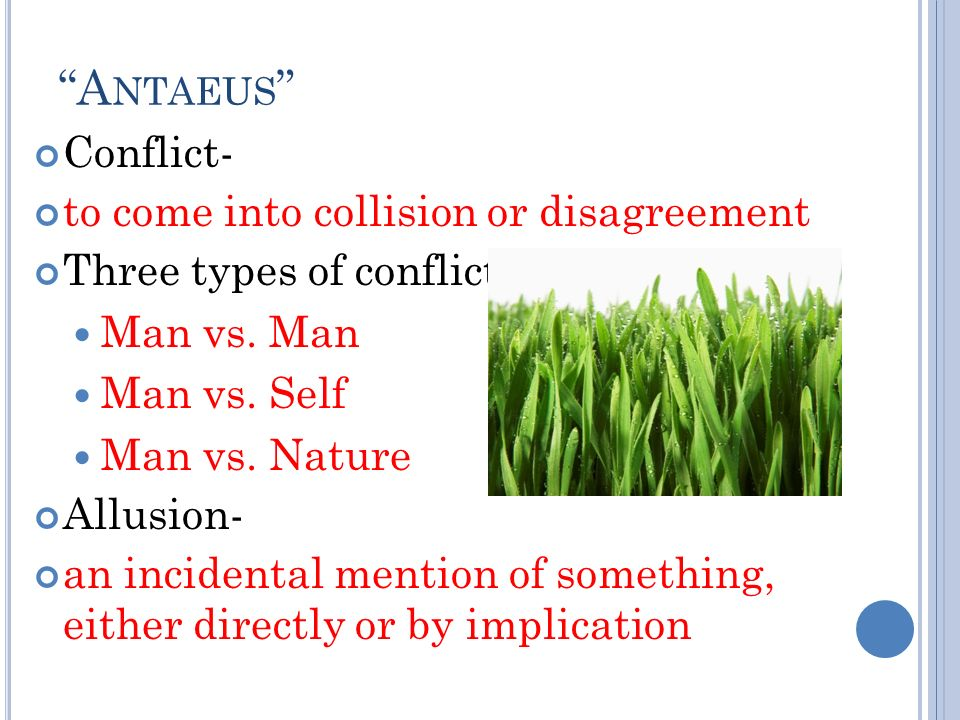 A NTAEUS Conflict- to come into collision or disagreement Three types of conflict Man vs.