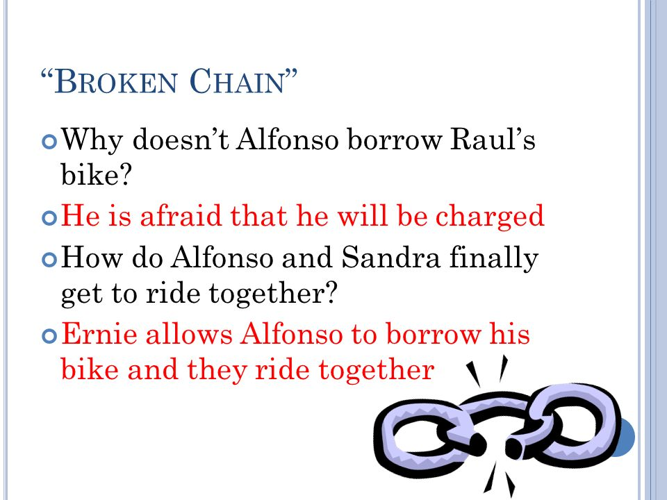 B ROKEN C HAIN Why doesnt Alfonso borrow Rauls bike.