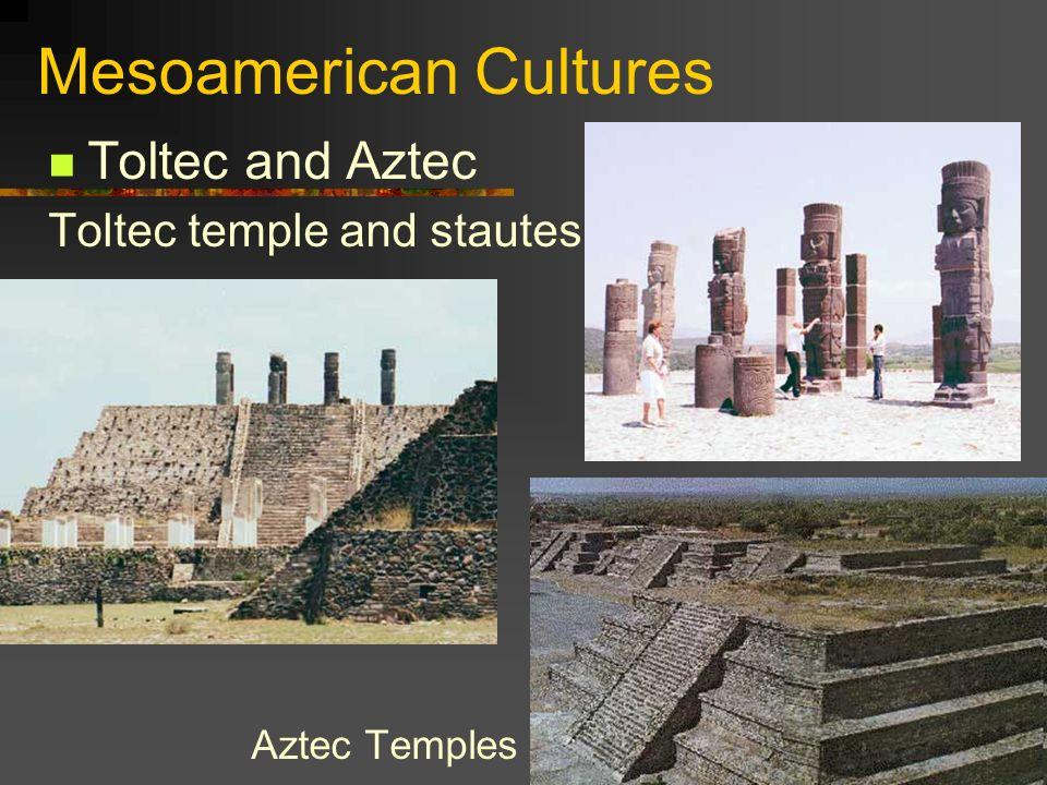 Mesoamerican Cultures Toltec and Aztec Toltec temple and stautes Aztec Temples