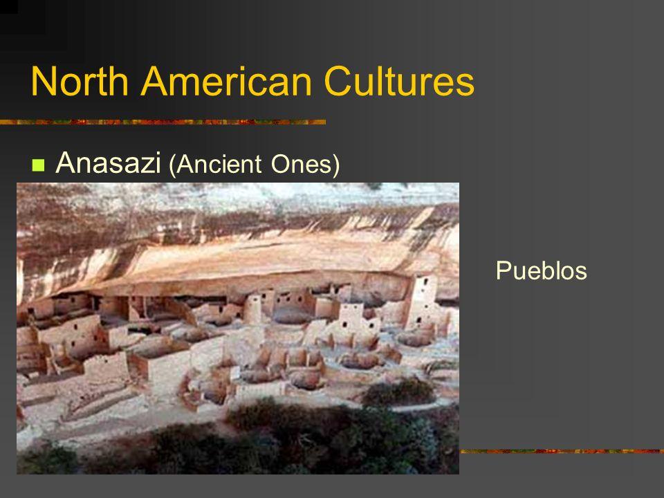 North American Cultures Anasazi (Ancient Ones) Pueblos
