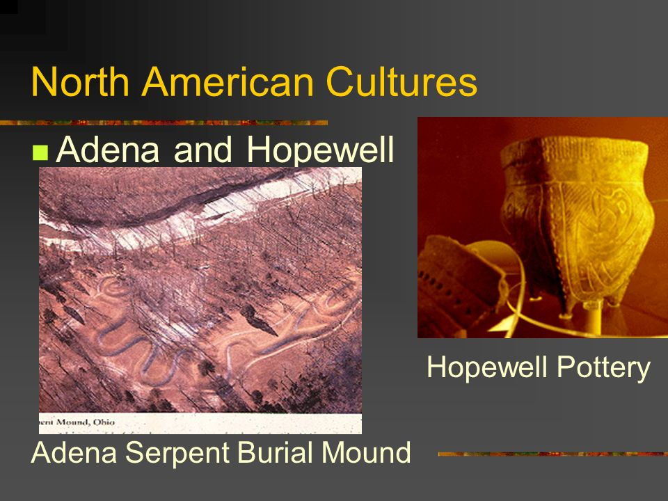 North American Cultures Adena and Hopewell Hopewell Pottery Adena Serpent Burial Mound