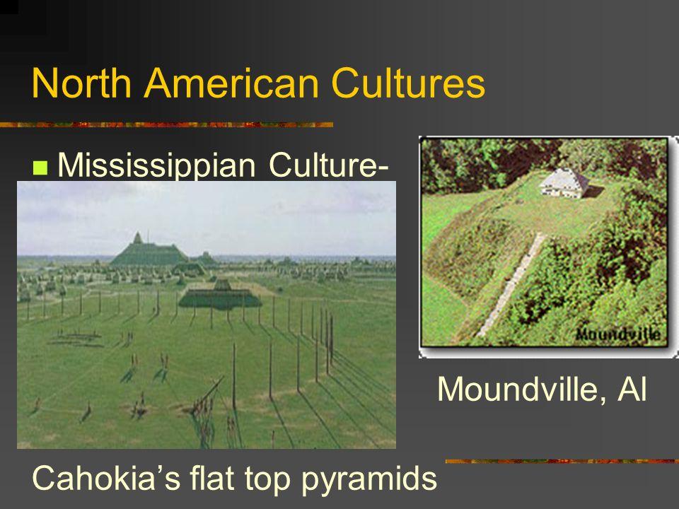 North American Cultures Mississippian Culture- Moundville, Al Cahokias flat top pyramids