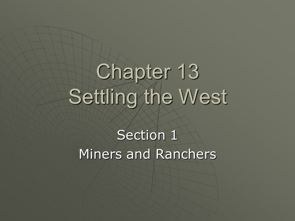 Chapter 13 Settling the West Section 1 Miners and Ranchers
