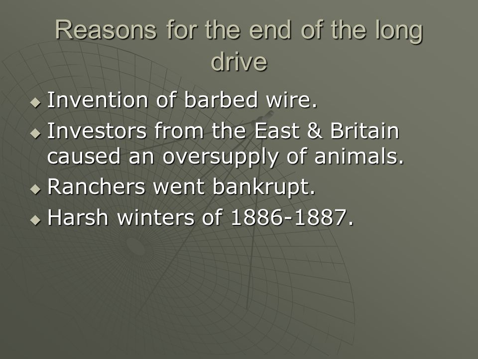 Reasons for the end of the long drive Invention of barbed wire. Invention of barbed wire. Investors from the East & Britain caused an oversupply of an