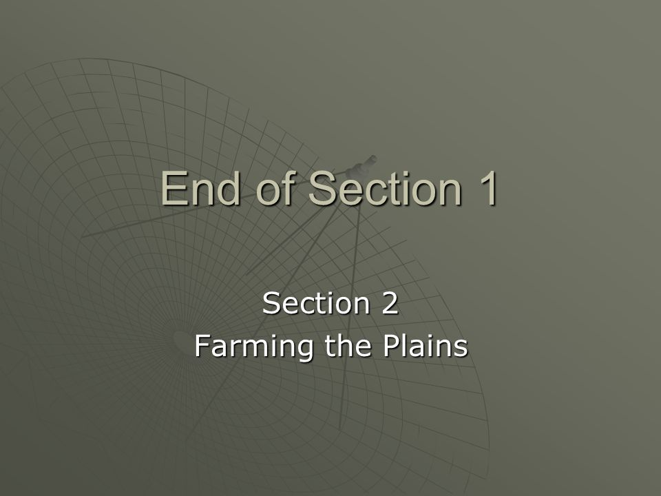 End of Section 1 Section 2 Farming the Plains
