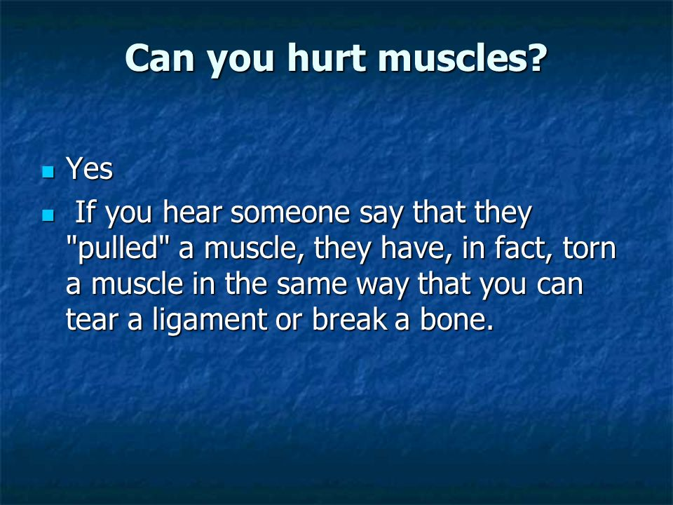 Can you hurt muscles.