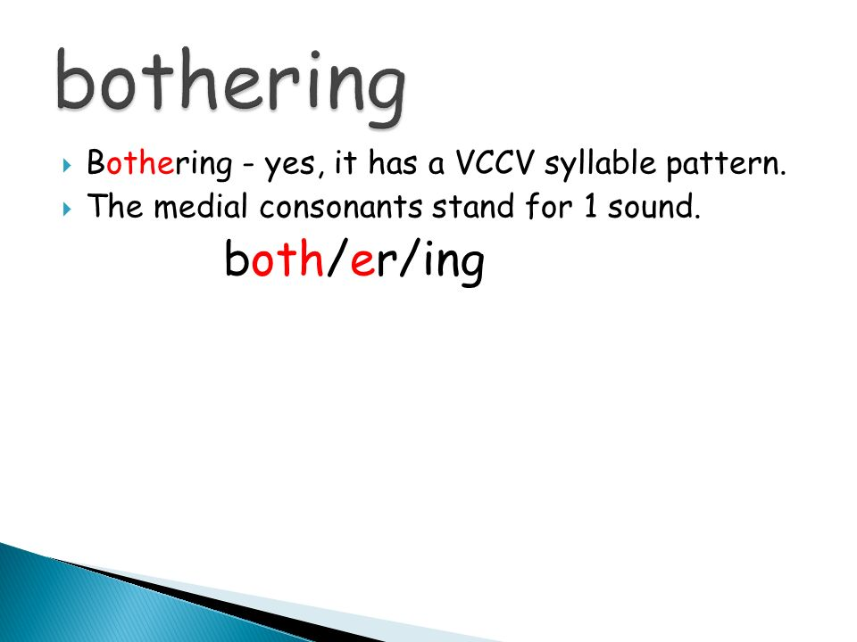 Bothering - yes, it has a VCCV syllable pattern. The medial consonants stand for 1 sound. both/er/ing