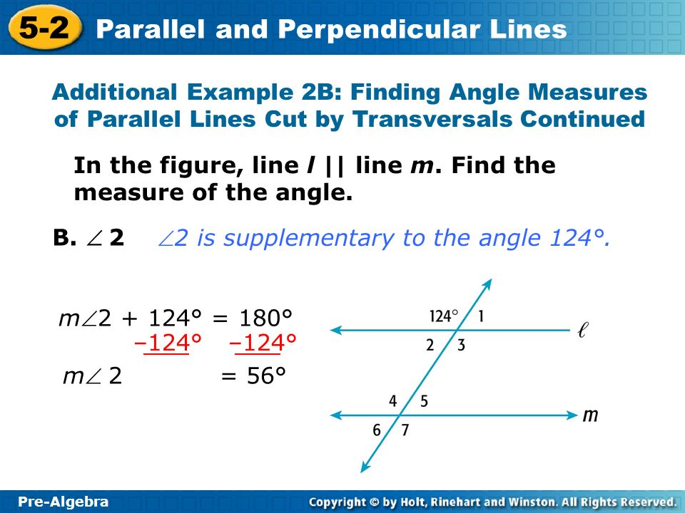 Pre-Algebra 5-2 Parallel and Perpendicular Lines Additional Example 2B: Finding Angle Measures of Parallel Lines Cut by Transversals Continued B. 2 m2