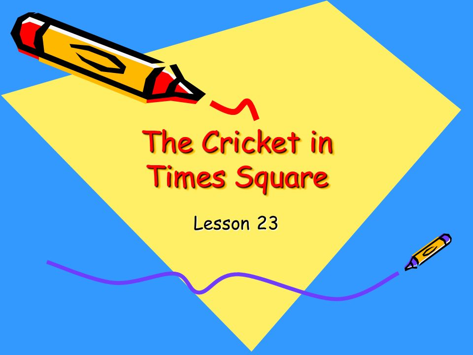 The Cricket in Times Square Lesson 23