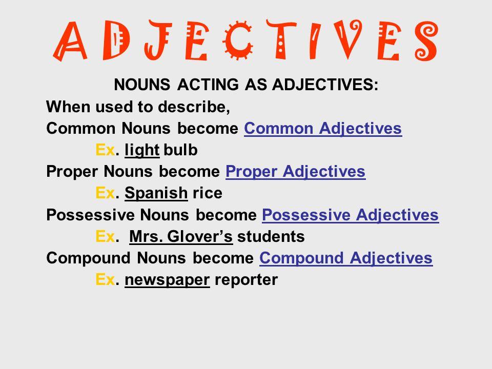 A D J E C T I V E S Pronouns Acting As Adjectives POSSESSIVE PRONOUNS When used to describe, possessive pronouns become possessive adjectives.
