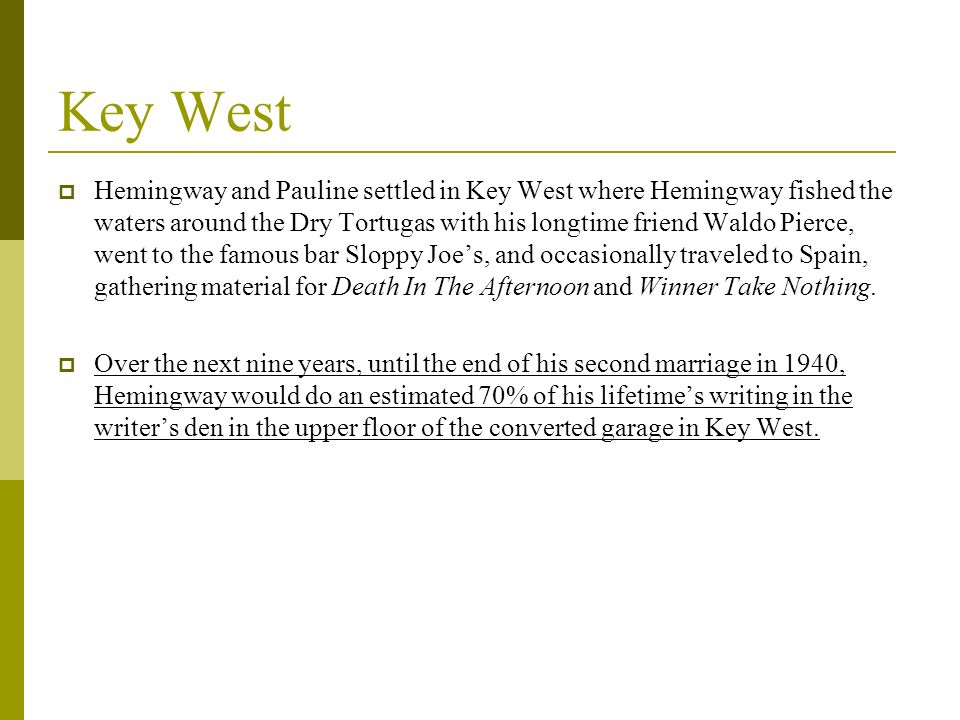 Key West Hemingway and Pauline settled in Key West where Hemingway fished the waters around the Dry Tortugas with his longtime friend Waldo Pierce, we