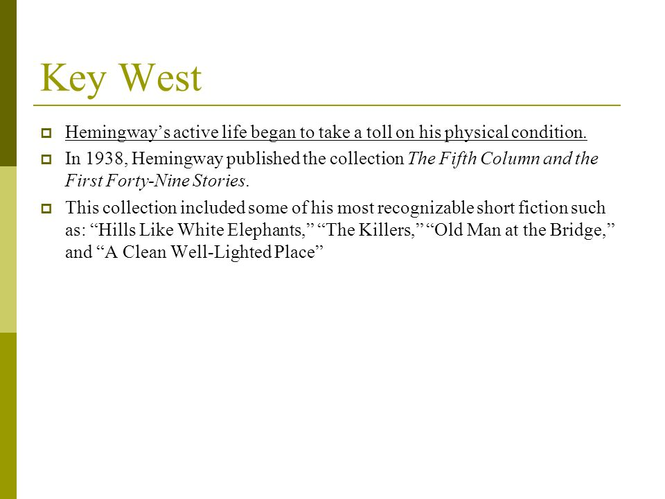 Hemingways active life began to take a toll on his physical condition. In 1938, Hemingway published the collection The Fifth Column and the First Fort