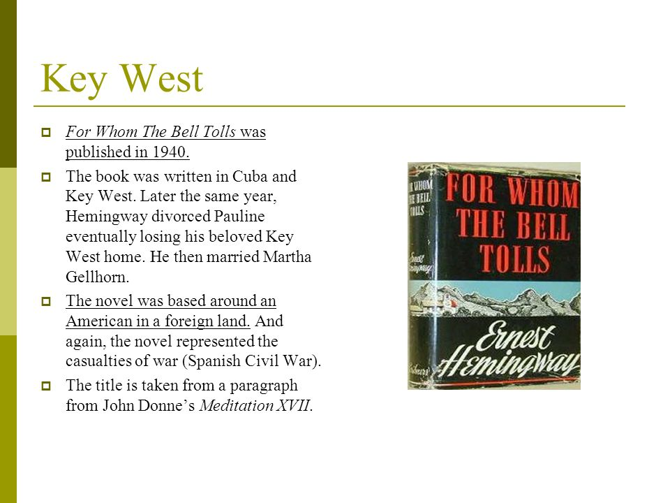 Key West For Whom The Bell Tolls was published in 1940. The book was written in Cuba and Key West. Later the same year, Hemingway divorced Pauline eve