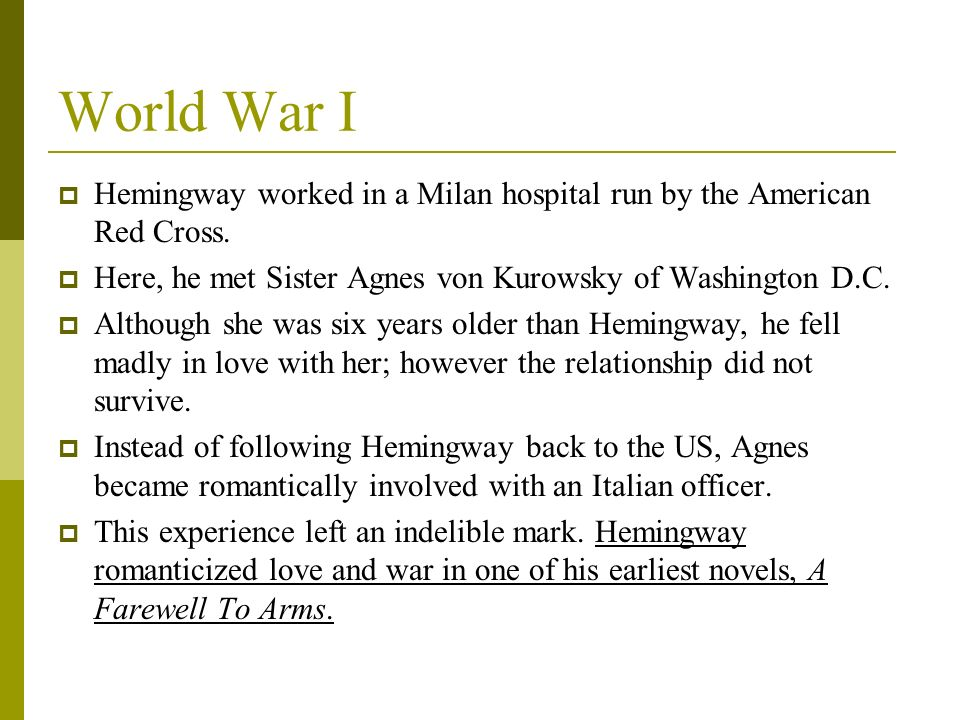 World War I Hemingway worked in a Milan hospital run by the American Red Cross. Here, he met Sister Agnes von Kurowsky of Washington D.C. Although she
