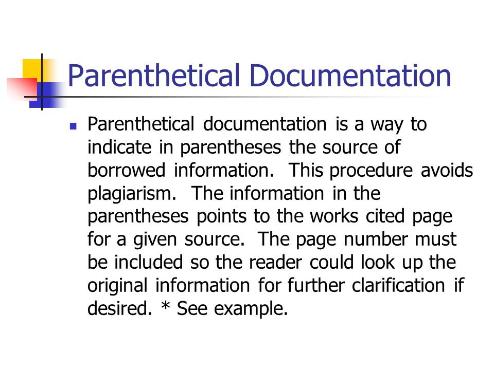 Parenthetical Documentation Parenthetical documentation is a way to indicate in parentheses the source of borrowed information. This procedure avoids