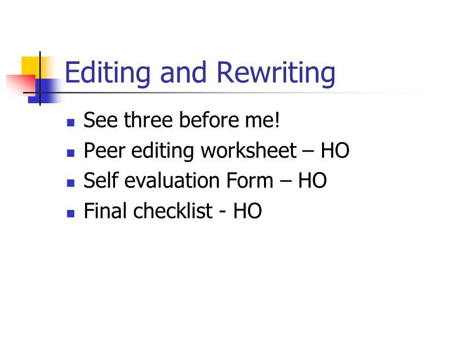 Editing and Rewriting See three before me! Peer editing worksheet – HO Self evaluation Form – HO Final checklist - HO