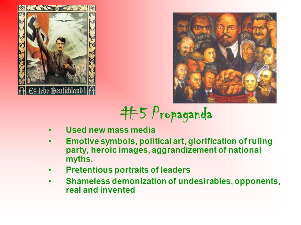 #5 Propaganda Used new mass media Emotive symbols, political art, glorification of ruling party, heroic images, aggrandizement of national myths.