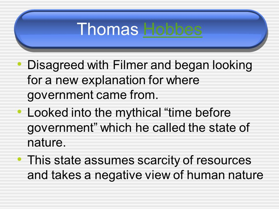 Thomas HobbesHobbes Disagreed with Filmer and began looking for a new explanation for where government came from.
