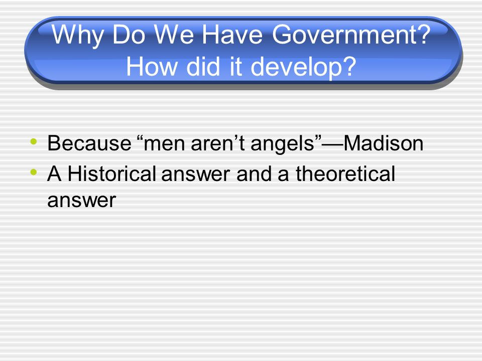 Why Do We Have Government.How did it develop.