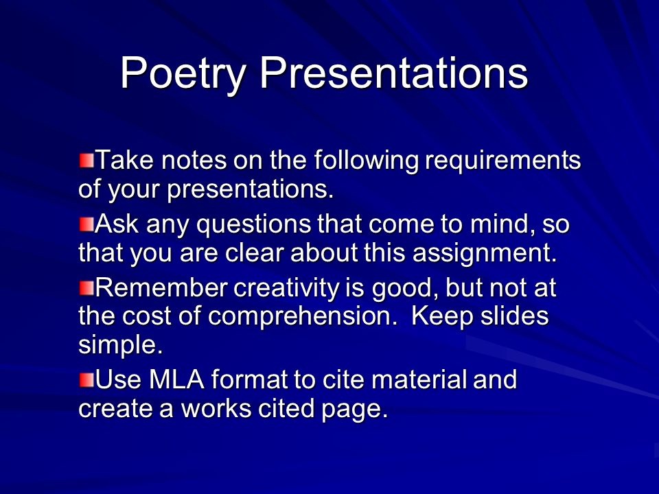 Poetry Presentations Take notes on the following requirements of your presentations. Ask any questions that come to mind, so that you are clear about