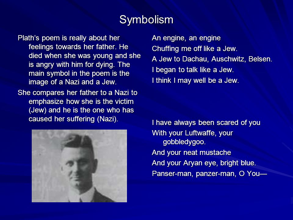 Symbolism Plaths poem is really about her feelings towards her father.