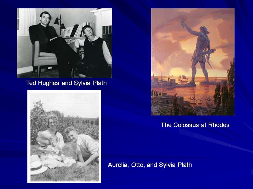 Ted Hughes and Sylvia Plath The Colossus at Rhodes Aurelia, Otto, and Sylvia Plath