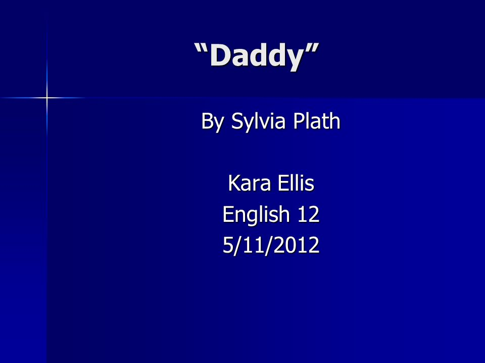 Daddy By Sylvia Plath Kara Ellis English 12 5/11/2012