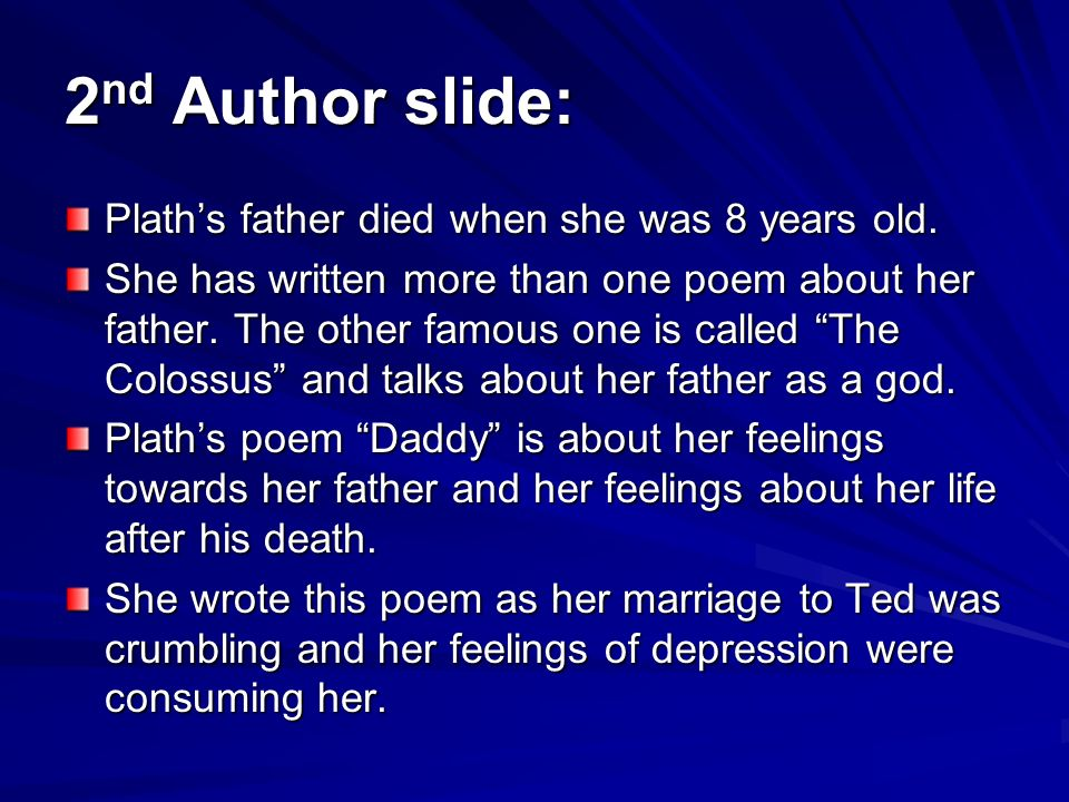 2 nd Author slide: Plaths father died when she was 8 years old. She has written more than one poem about her father. The other famous one is called Th