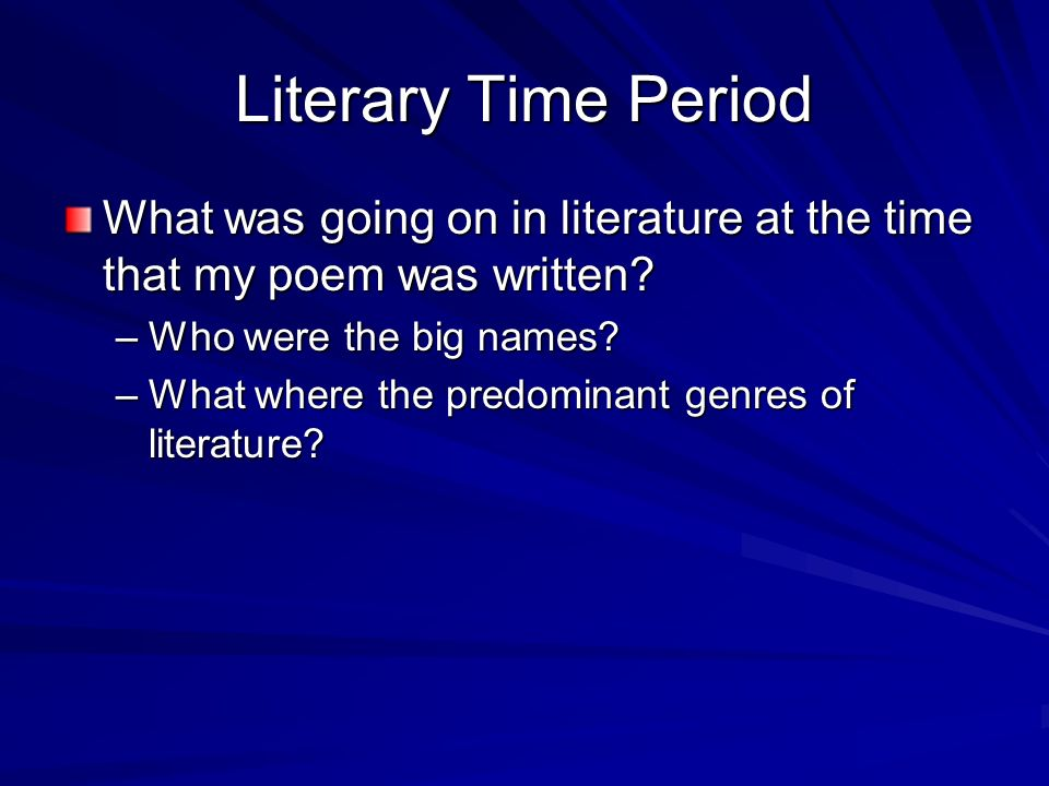 Literary Time Period What was going on in literature at the time that my poem was written.