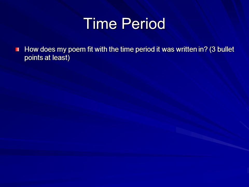 Time Period How does my poem fit with the time period it was written in? (3 bullet points at least)