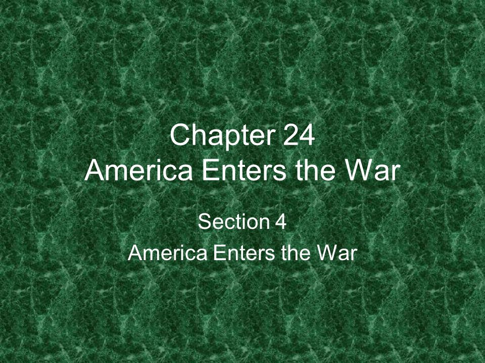 Chapter 24 America Enters the War Section 4 America Enters the War