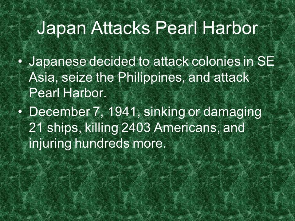 Japan Attacks Pearl Harbor Japanese decided to attack colonies in SE Asia, seize the Philippines, and attack Pearl Harbor. December 7, 1941, sinking o