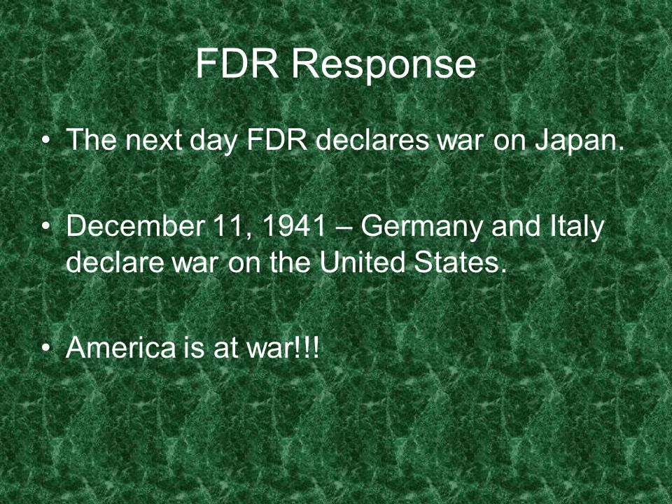 FDR Response The next day FDR declares war on Japan.