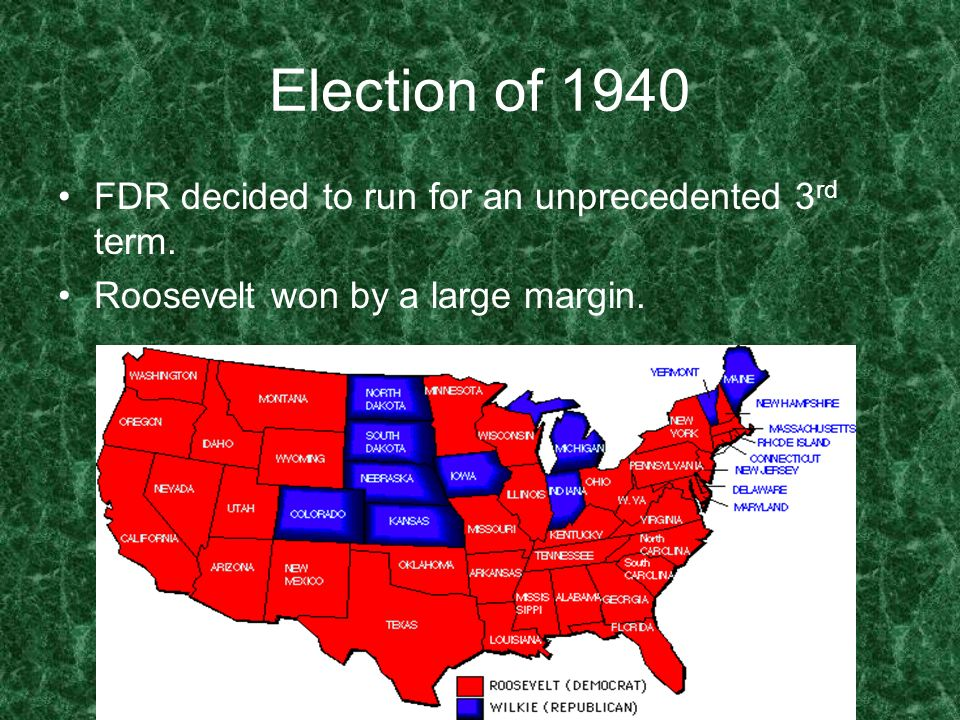 Election of 1940 FDR decided to run for an unprecedented 3 rd term. Roosevelt won by a large margin.