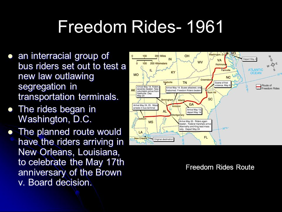 Freedom Rides- 1961 an interracial group of bus riders set out to test a new law outlawing segregation in transportation terminals. an interracial gro