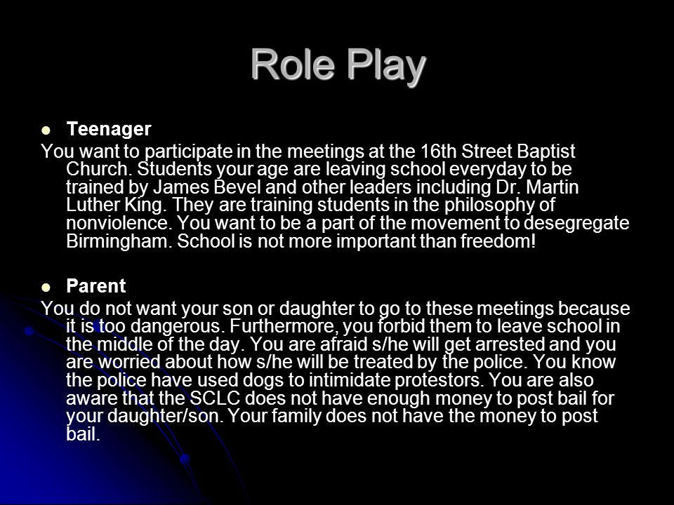 Role Play Teenager You want to participate in the meetings at the 16th Street Baptist Church. Students your age are leaving school everyday to be trai