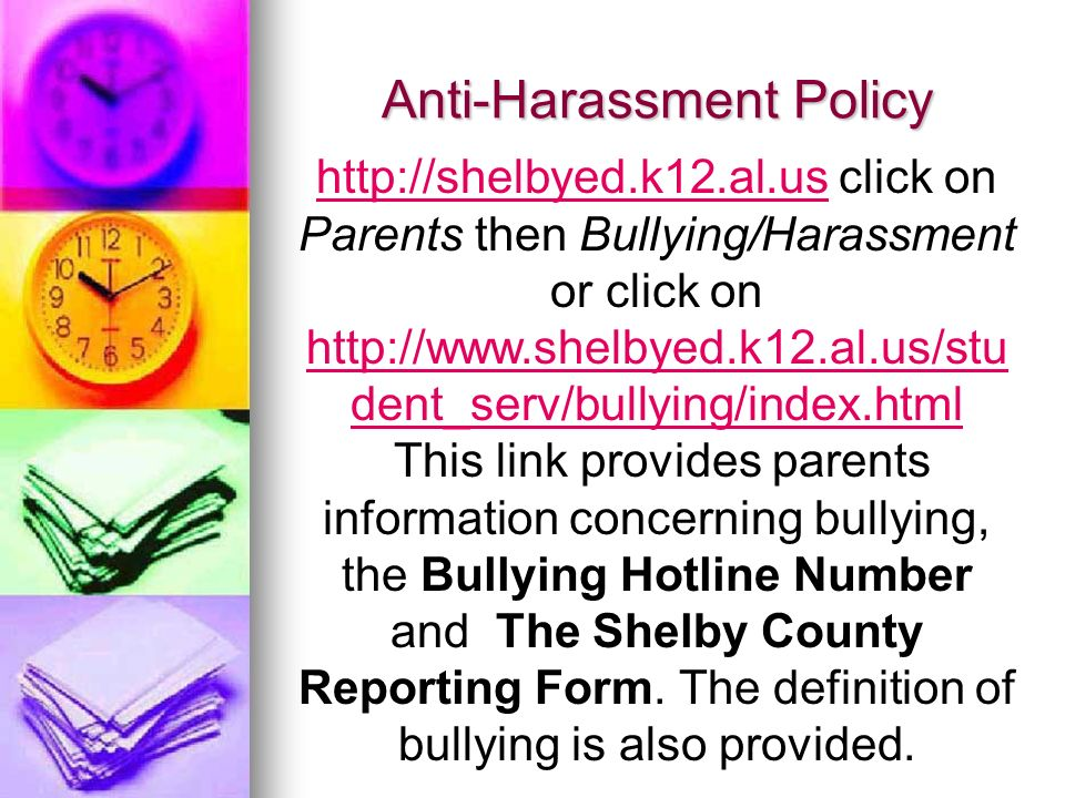 Anti-Harassment Policy http://shelbyed.k12.al.ushttp://shelbyed.k12.al.us click on Parents then Bullying/Harassment or click on http://www.shelbyed.k1