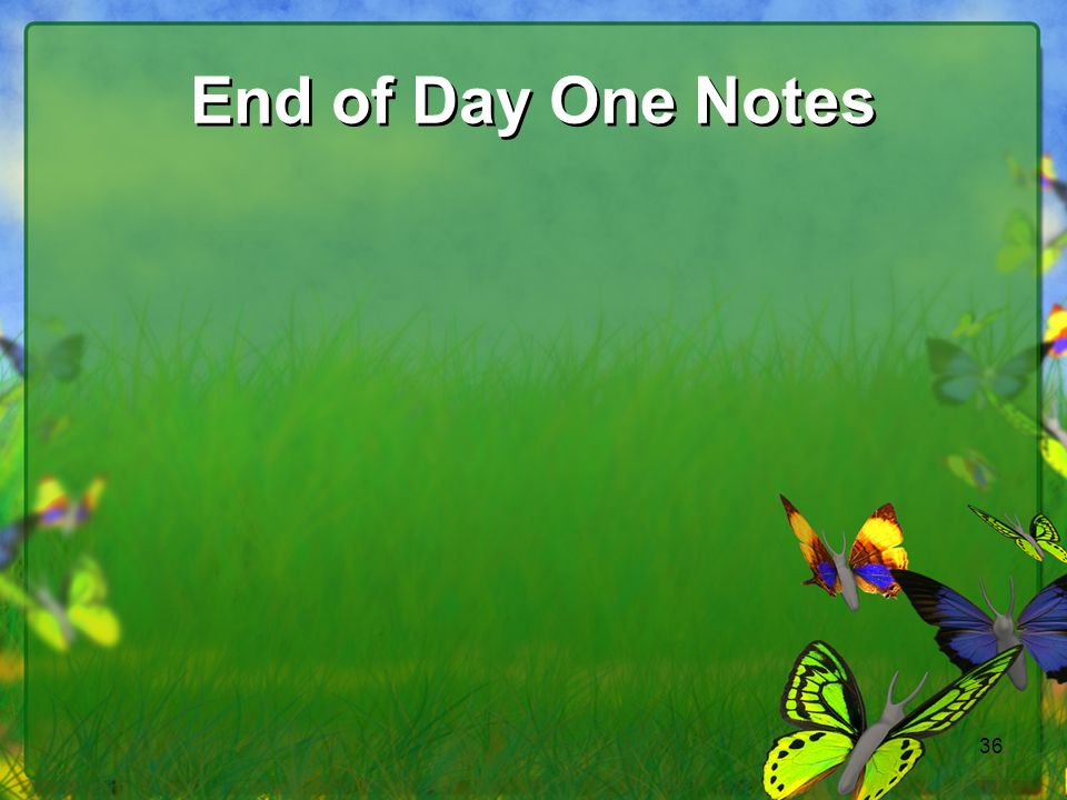 End of Day One Notes 36