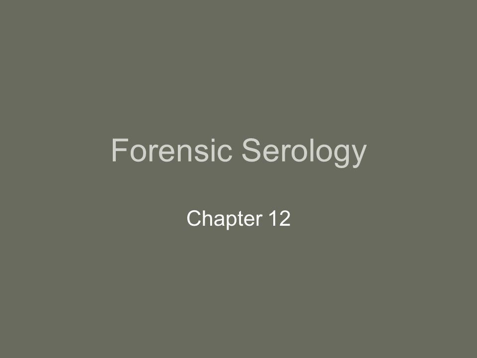 Topics this Chapter: Blood typing –Class evidence (presumptive) DNA profiling (later chapter) –Individual evidence (confirmatory) Blood Spatter –Helps reconstruct crime scene