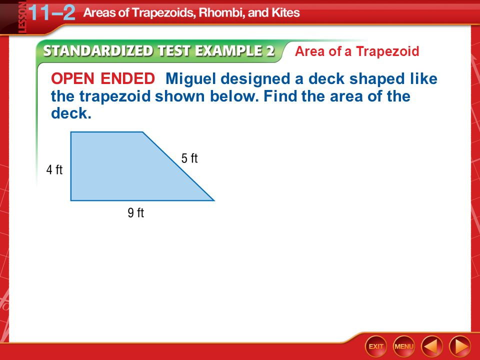 Example 2 OPEN ENDED Miguel designed a deck shaped like the trapezoid shown below. Find the area of the deck. Area of a Trapezoid