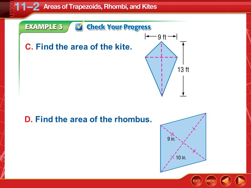 Example 4 Use Area to Find Missing Measures ALGEBRA One diagonal of a rhombus is half as long as the other diagonal.