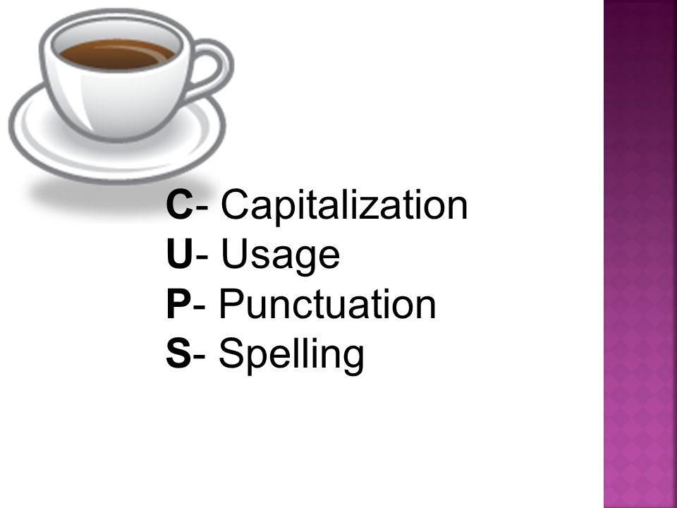 C- Capitalization U- Usage P- Punctuation S- Spelling