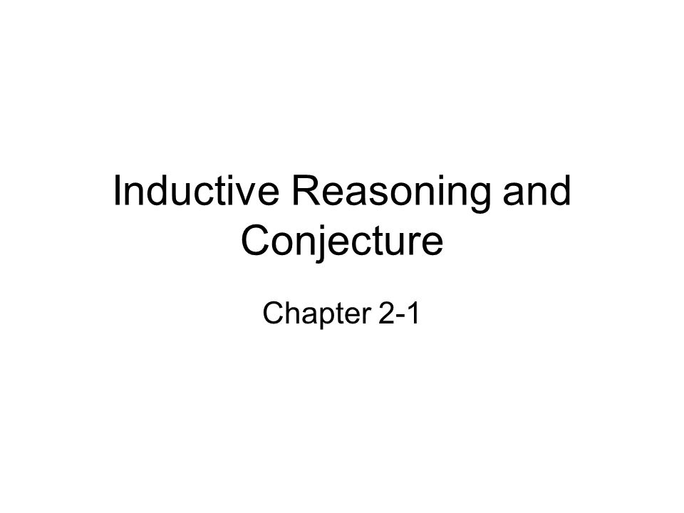 Inductive Reasoning and Conjecture Chapter 2-1