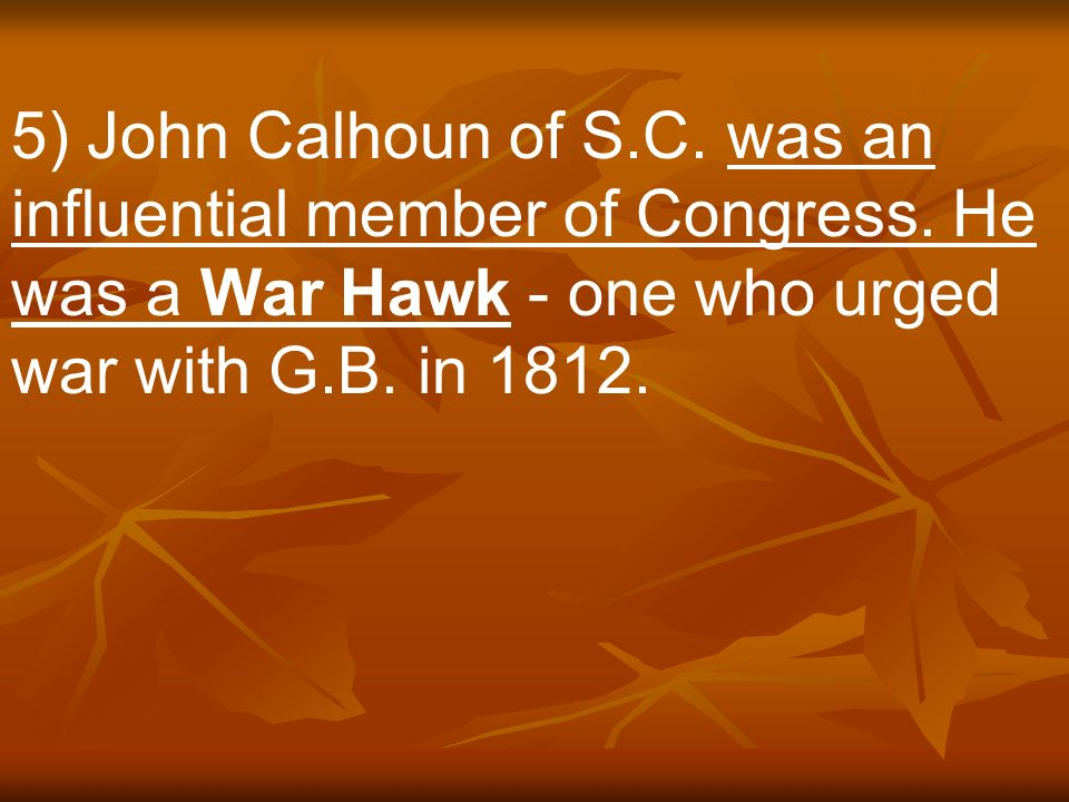 5) John Calhoun of S.C.was an influential member of Congress.