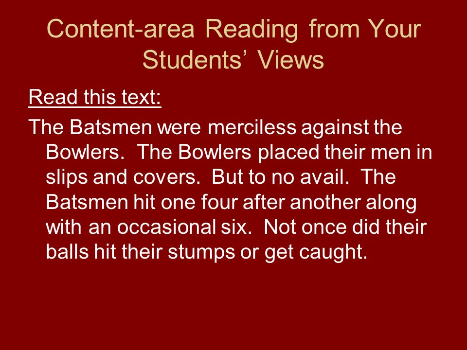 Content-area Reading from Your Students Views Read this text: The Batsmen were merciless against the Bowlers.