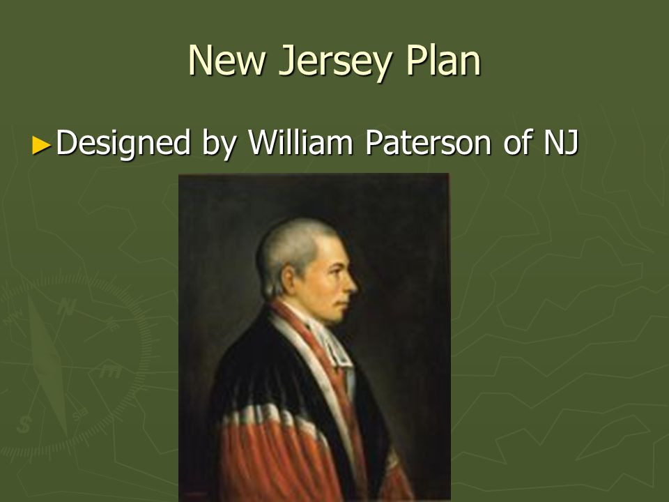 New Jersey Plan Designed by William Paterson of NJ Designed by William Paterson of NJ