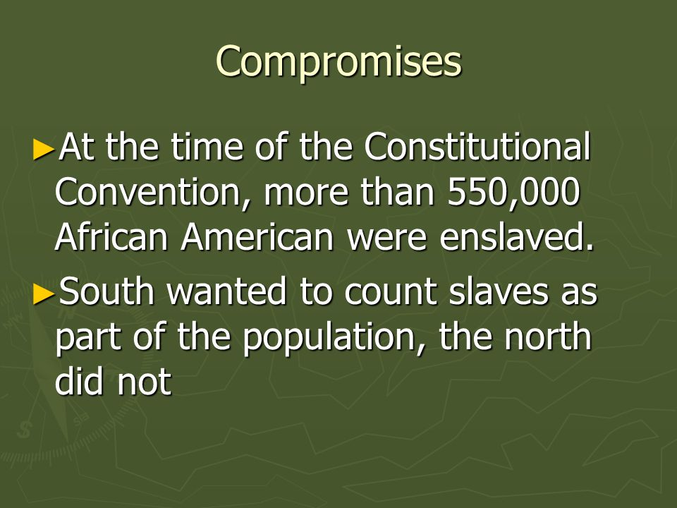 Compromises At the time of the Constitutional Convention, more than 550,000 African American were enslaved. At the time of the Constitutional Conventi