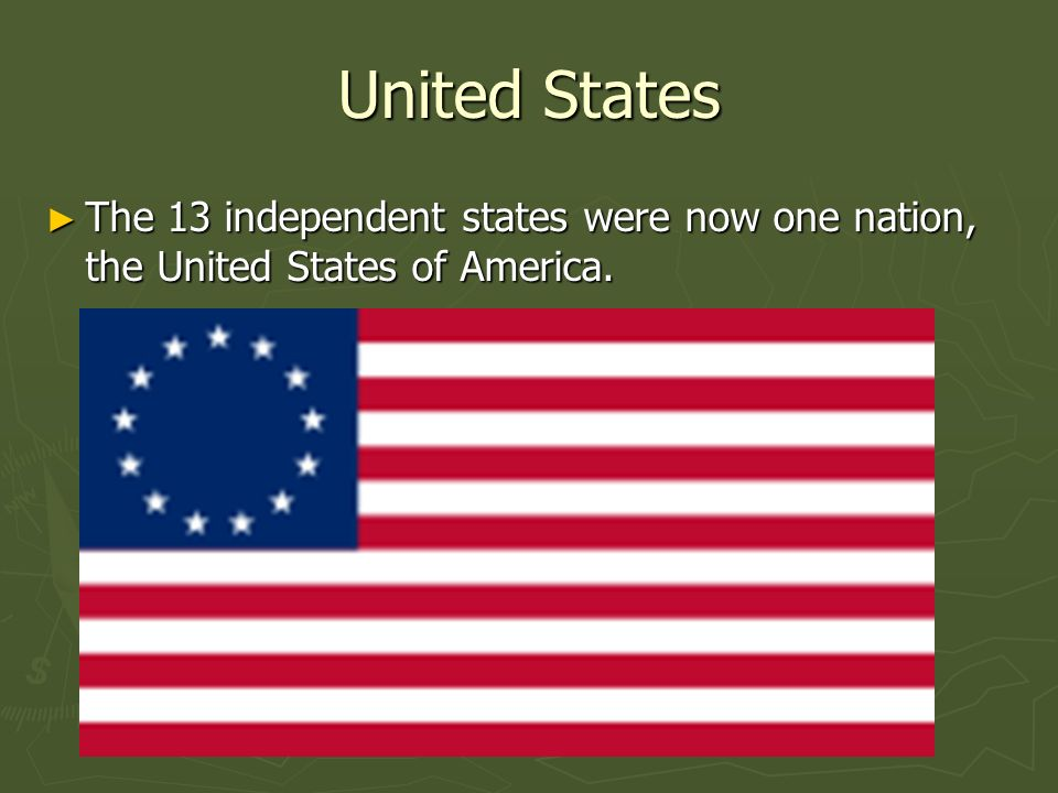 United States The 13 independent states were now one nation, the United States of America. The 13 independent states were now one nation, the United S