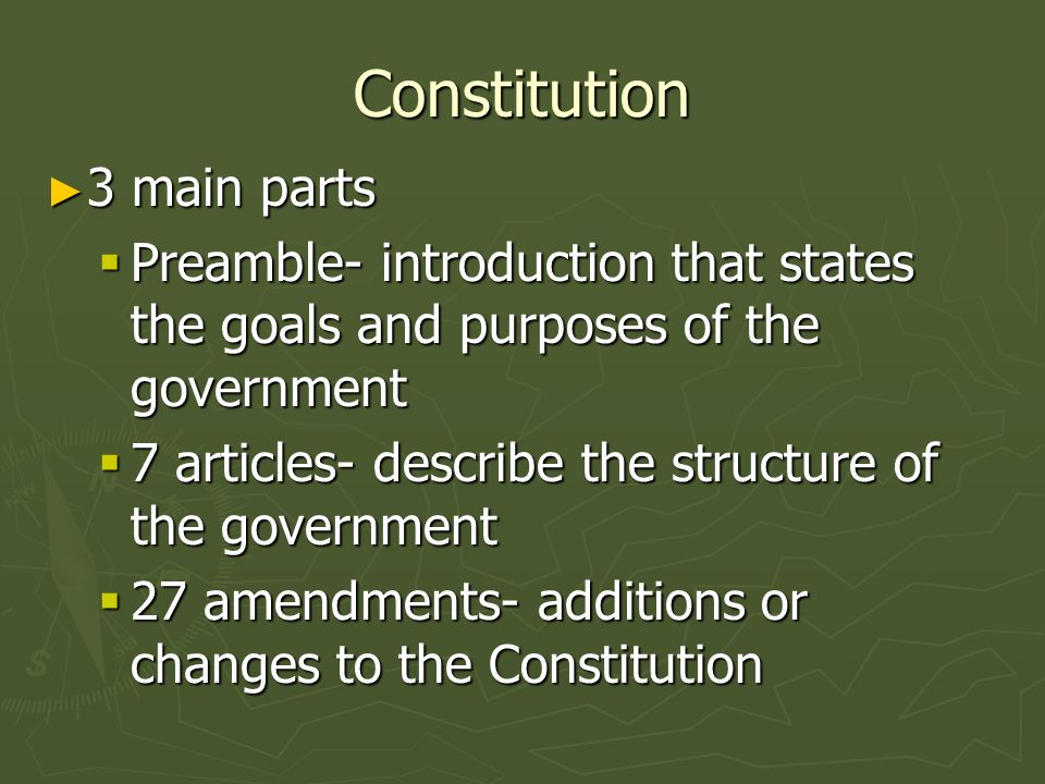 Constitution 3 main parts 3 main parts Preamble- introduction that states the goals and purposes of the government Preamble- introduction that states
