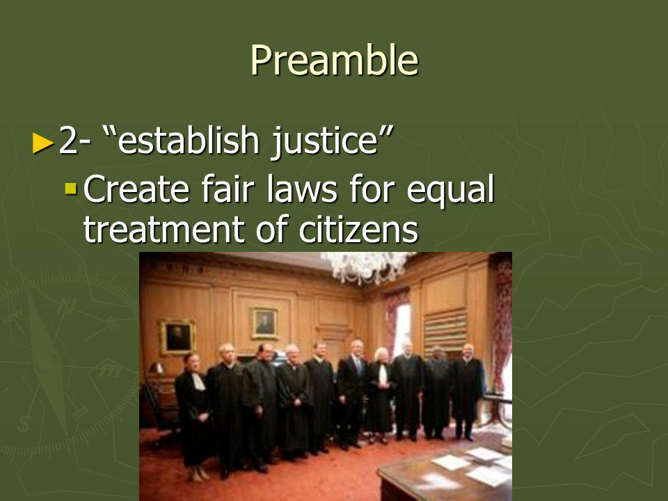Preamble 2- establish justice 2- establish justice Create fair laws for equal treatment of citizens Create fair laws for equal treatment of citizens